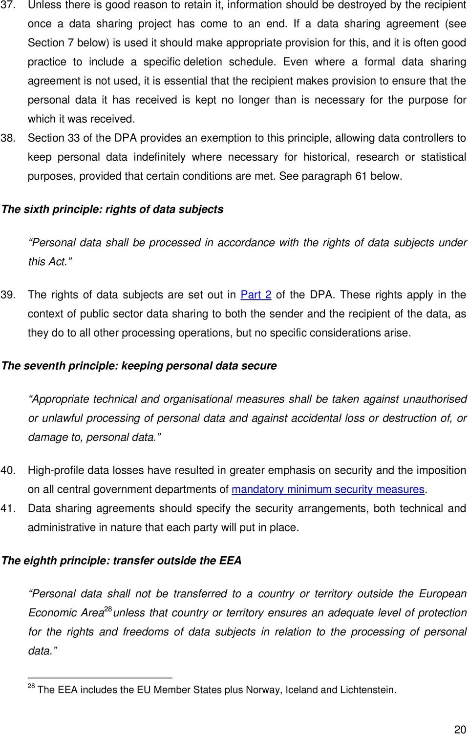 Even where a formal data sharing agreement is not used, it is essential that the recipient makes provision to ensure that the personal data it has received is kept no longer than is necessary for the