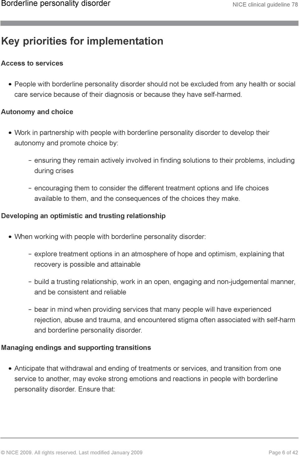 Autonomy and choice Work in partnership with people with borderline personality disorder to develop their autonomy and promote choice by: ensuring they remain actively involved in finding solutions