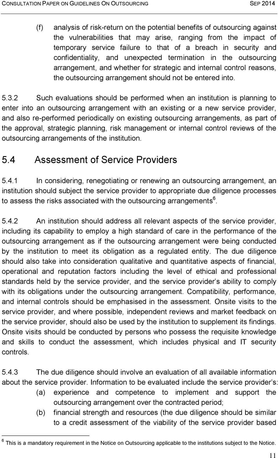 2 Such evaluations should be performed when an institution is planning to enter into an outsourcing arrangement with an existing or a new service provider, and also re-performed periodically on