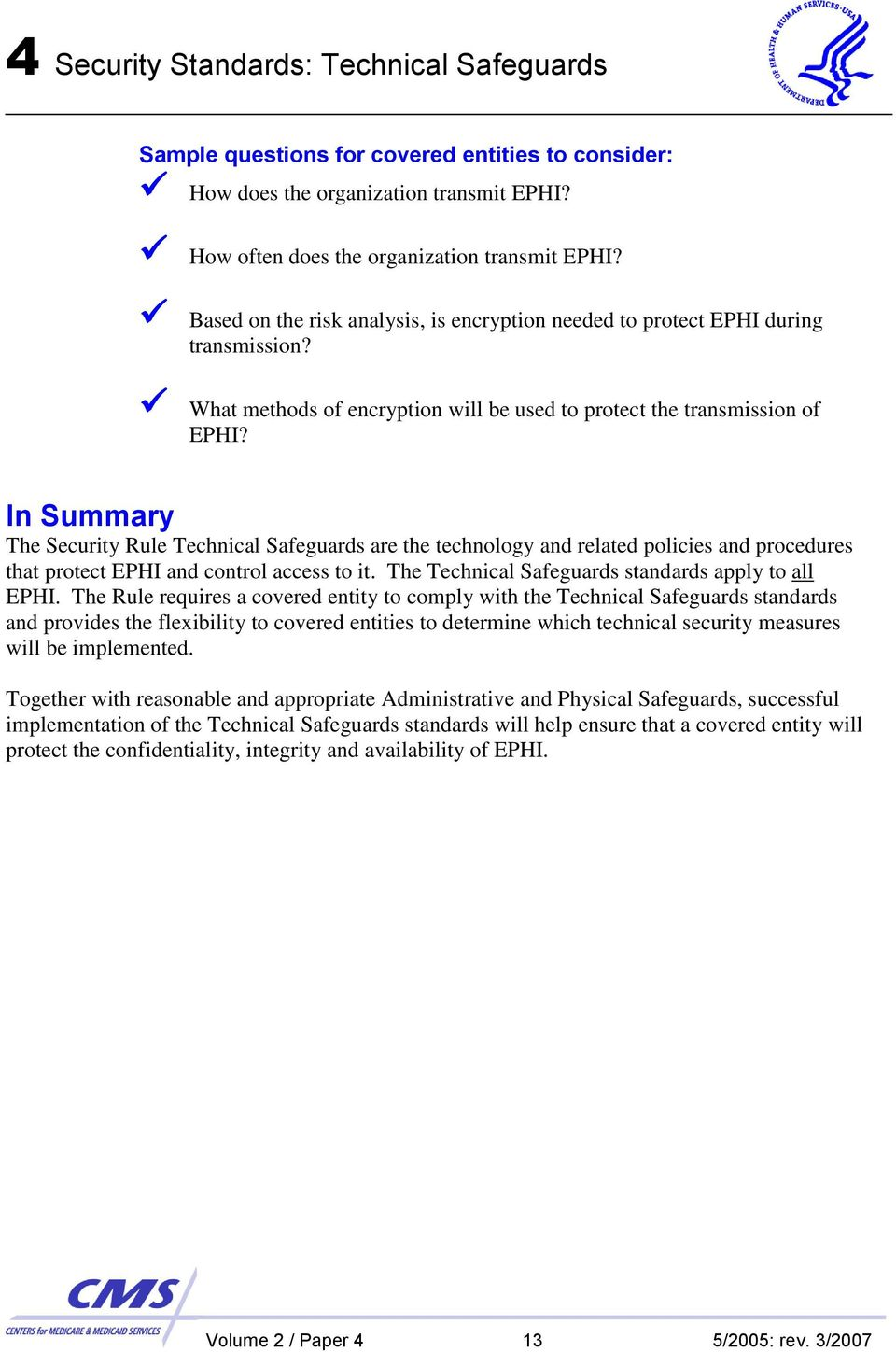 In Summary The Security Rule Technical Safeguards are the technology and related policies and procedures that protect EPHI and control access to it.