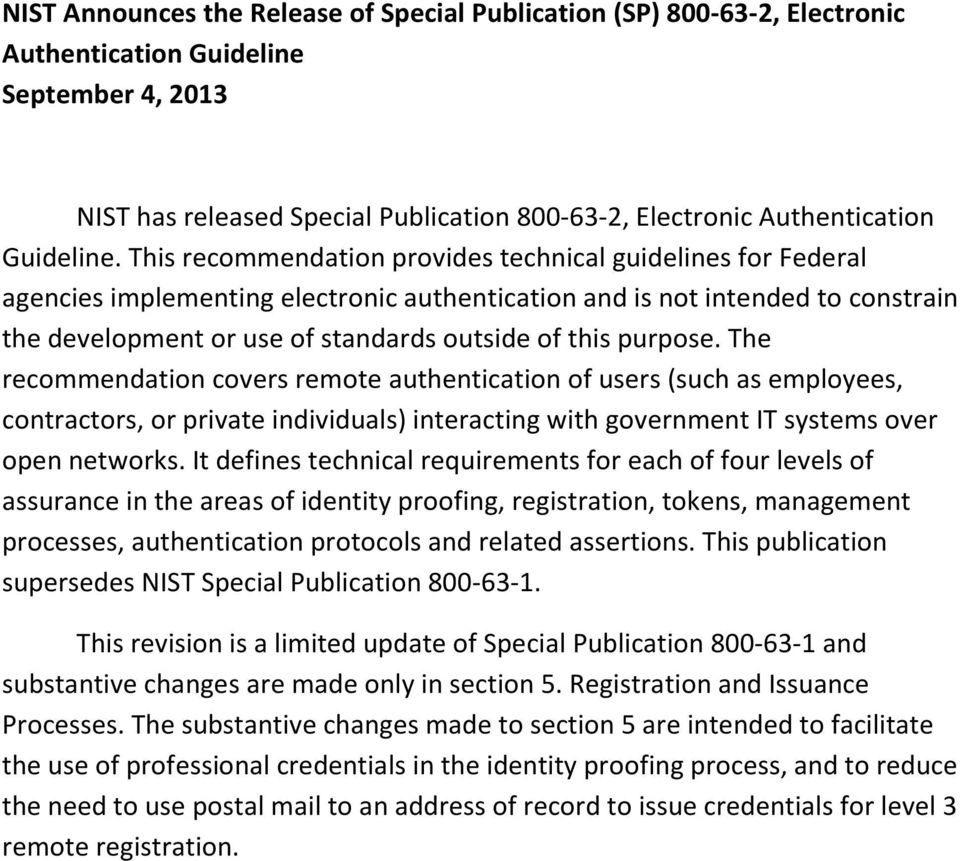 This recommendation provides technical guidelines for Federal agencies implementing electronic authentication and is not intended to constrain the development or use of standards outside of this