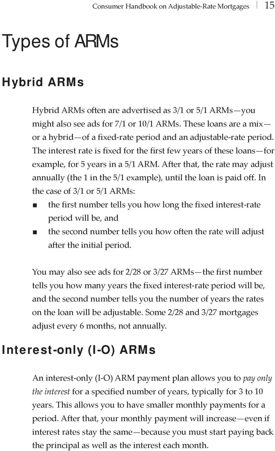 After that, the rate may adjust annually (the 1 in the 5/1 example), until the loan is paid off.