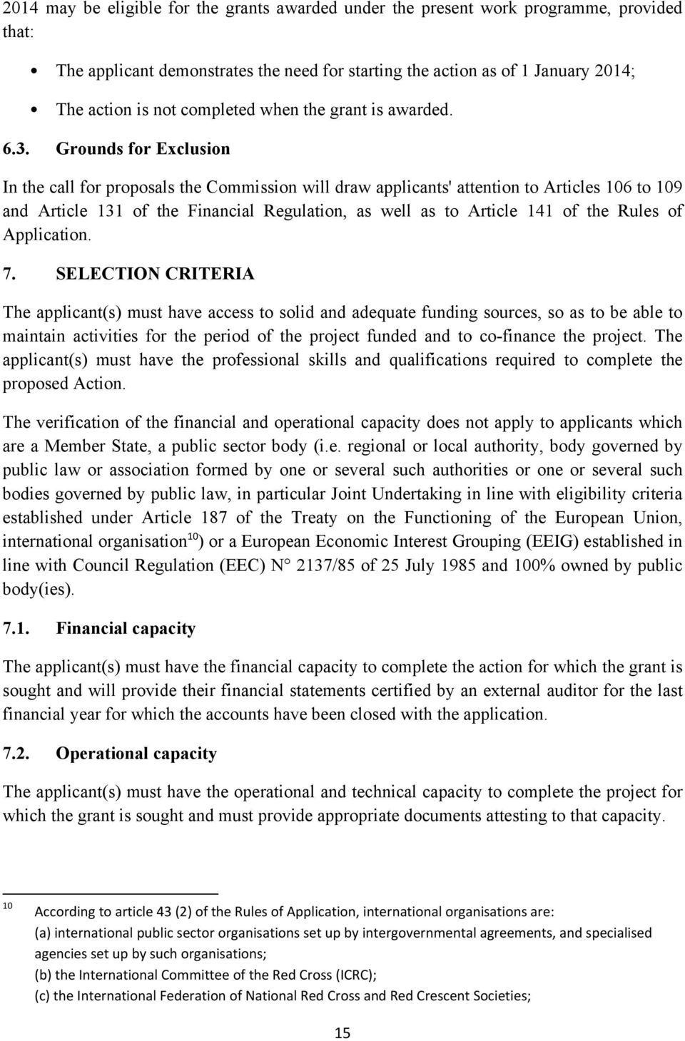 Grounds for Exclusion In the call for proposals the Commission will draw applicants' attention to Articles 106 to 109 and Article 131 of the Financial Regulation, as well as to Article 141 of the