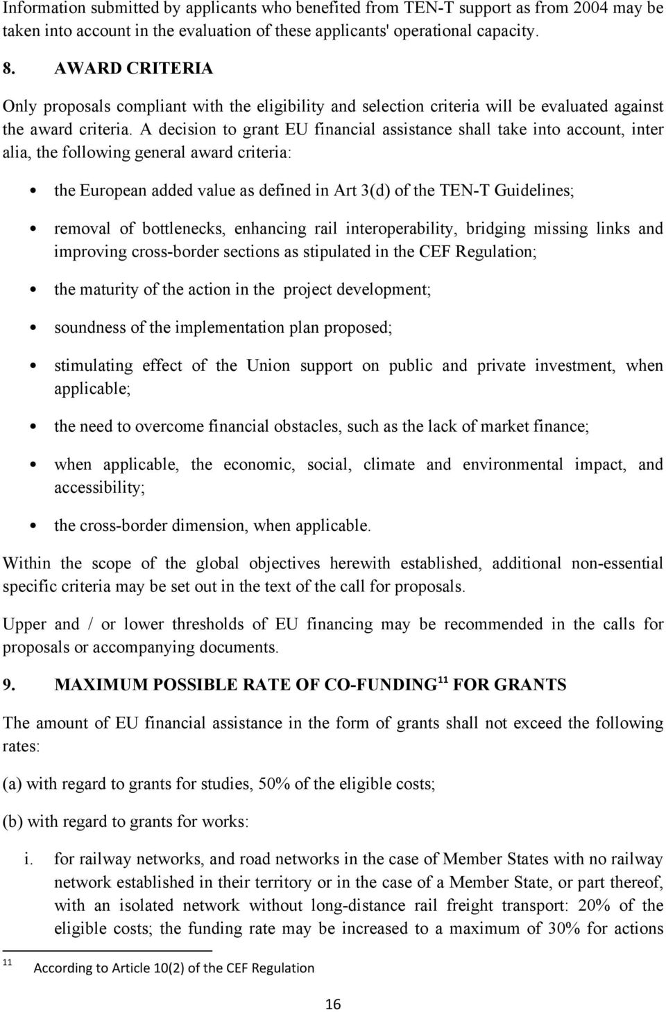 A decision to grant EU financial assistance shall take into account, inter alia, the following general award criteria: the European added value as defined in Art 3(d) of the TEN-T Guidelines; removal