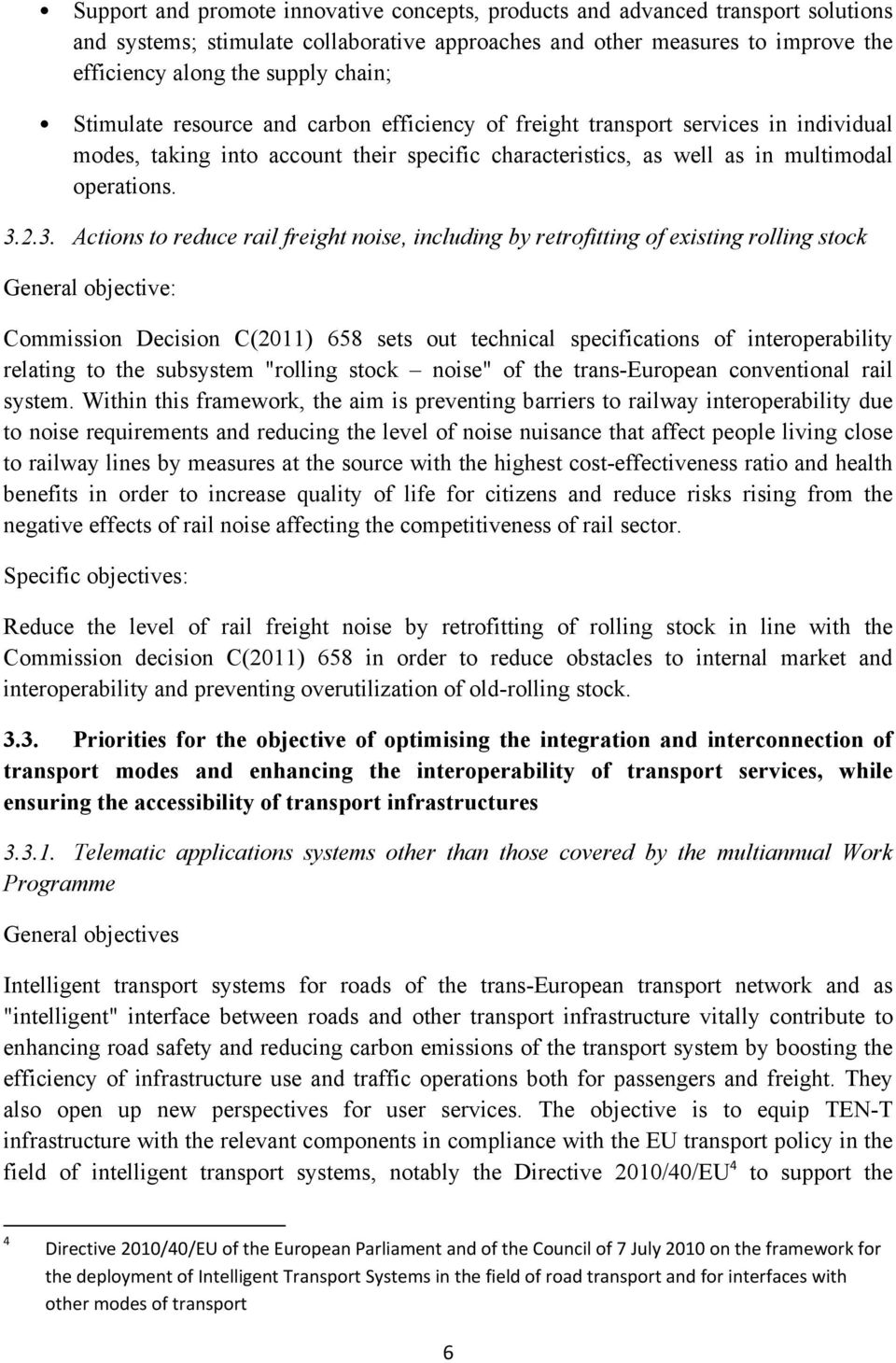 2.3. Actions to reduce rail freight noise, including by retrofitting of existing rolling stock General objective: Commission Decision C(2011) 658 sets out technical specifications of interoperability