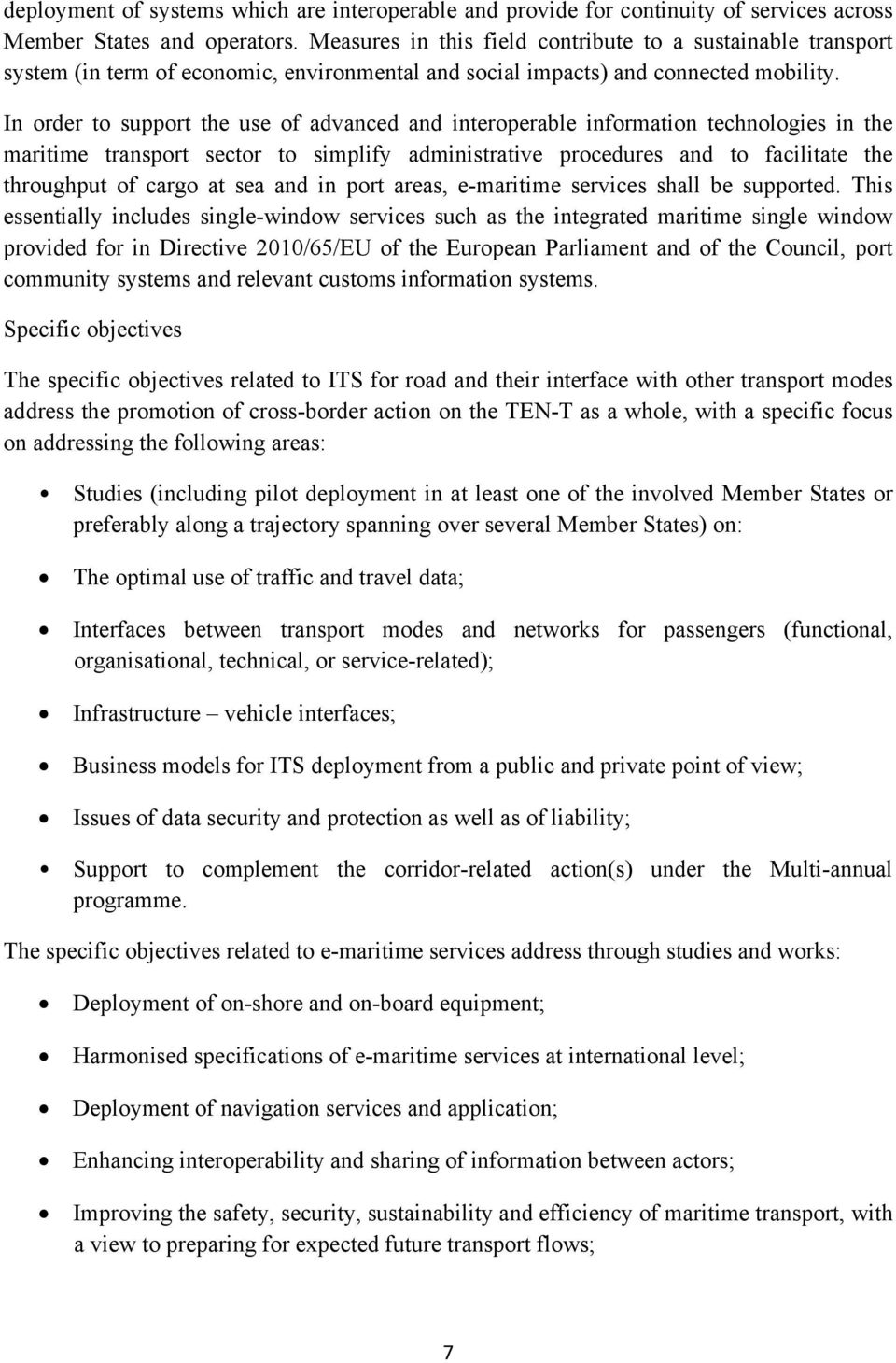 In order to support the use of advanced and interoperable information technologies in the maritime transport sector to simplify administrative procedures and to facilitate the throughput of cargo at