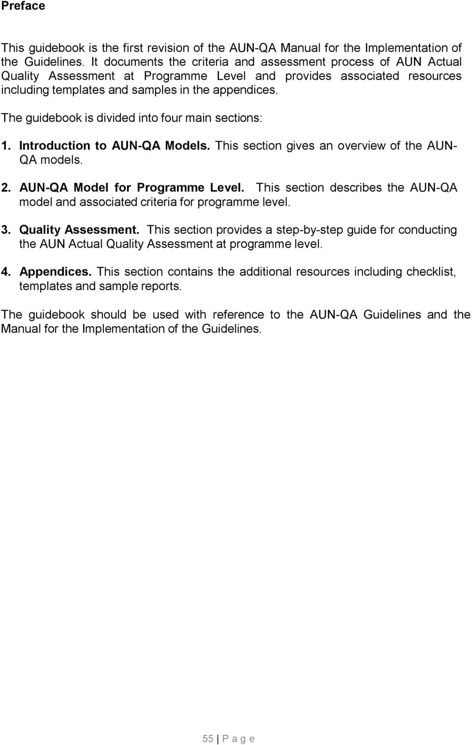 The guidebook is divided into four main sections: 1. Introduction to AUN-QA Models. This section gives an overview of the AUN- QA models. 2. AUN-QA Model for Programme Level.