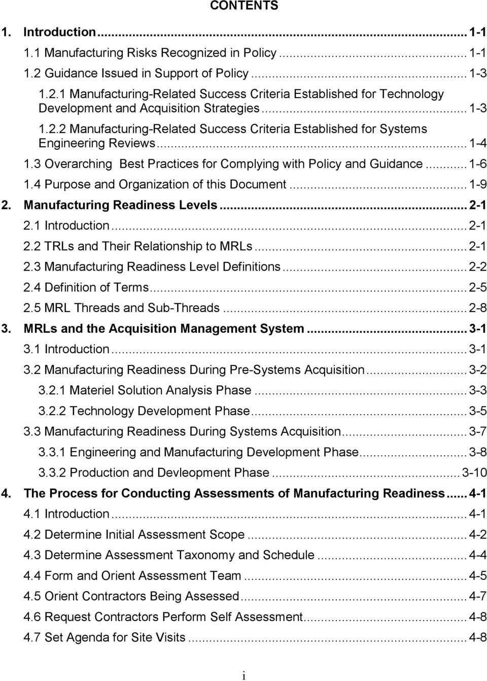 4 Purpose and Organization of this Document... 1-9 2. Manufacturing Readiness Levels... 2-1 2.1 Introduction... 2-1 2.2 TRLs and Their Relationship to MRLs... 2-1 2.3 Manufacturing Readiness Level Definitions.