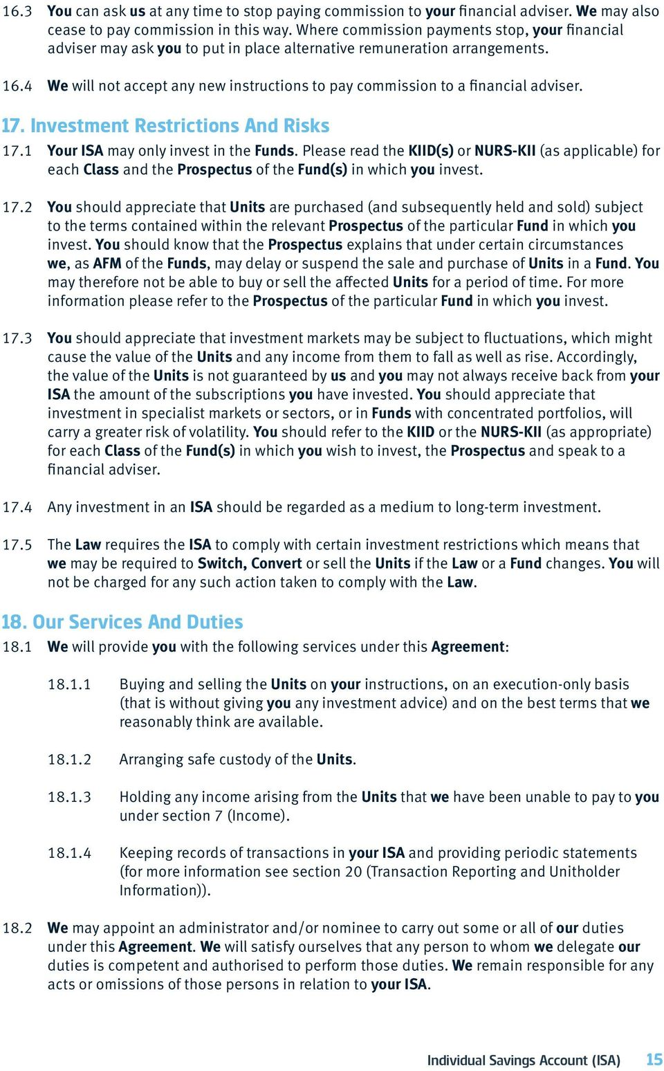 4 We will not accept any new instructions to pay commission to a financial adviser. 17. Investment Restrictions And Risks 17.1 Your ISA may only invest in the Funds.