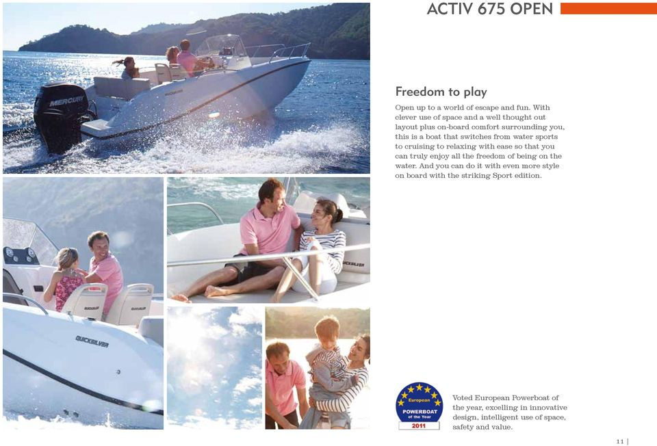 from water sports to cruising to relaxing with ease so that you can truly enjoy all the freedom of being on the water.