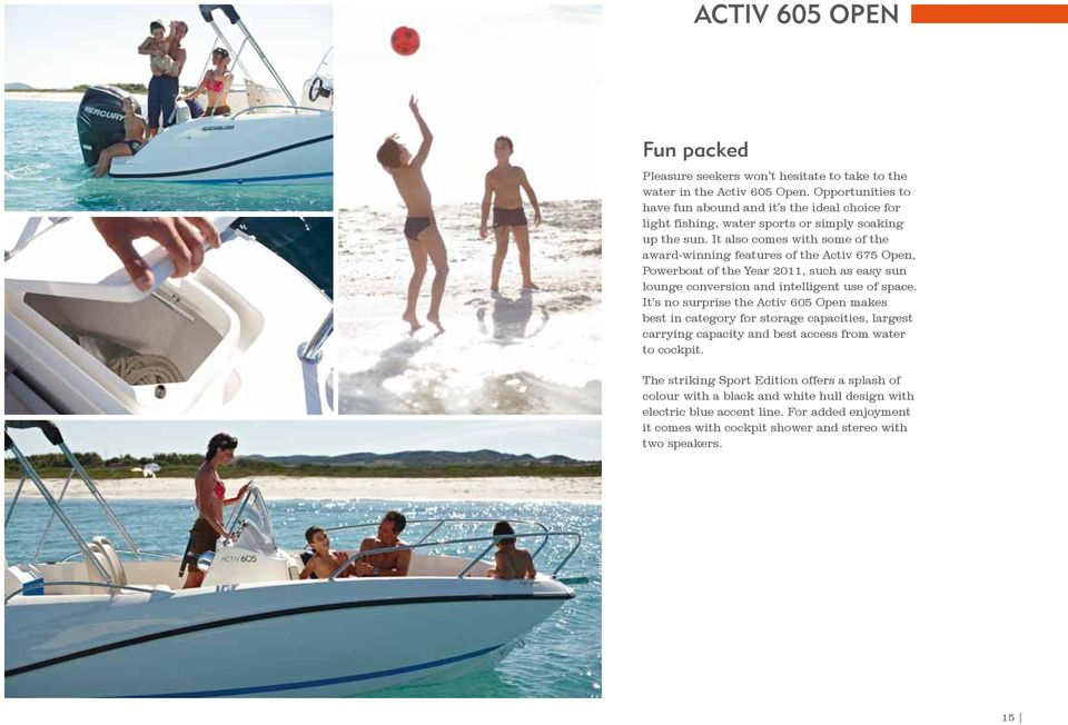 It also comes with some of the award-winning features of the Activ 675 Open, Powerboat of the Year 2011, such as easy sun lounge conversion and intelligent use of space.