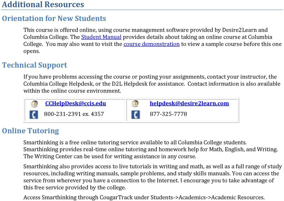 Technical Support If you have problems accessing the course or posting your assignments, contact your instructor, the Columbia College Helpdesk, or the D2L Helpdesk for assistance.