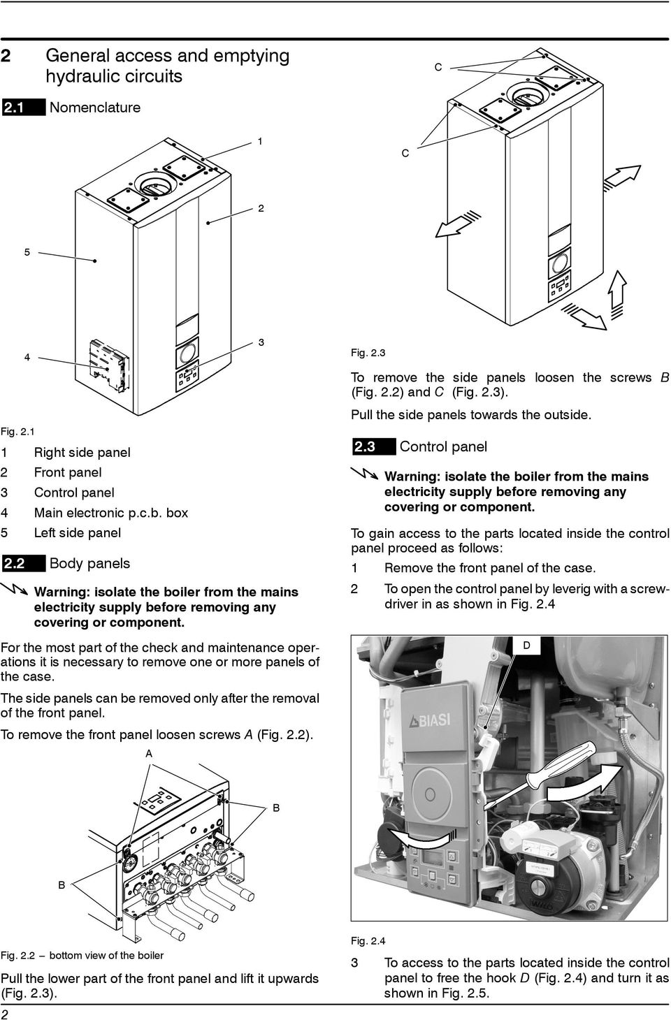 To remove the front panel loosen screws (Fig. 2.2). 3 Fig. 2.3 To remove the side panels loosen the screws (Fig. 2.2) and C (Fig. 2.3). Pullthesidepanelstowardstheoutside. 2.3 Control panel To gain access to the parts located inside the control panel proceed as follows: 1 Remove the front panel of the case.