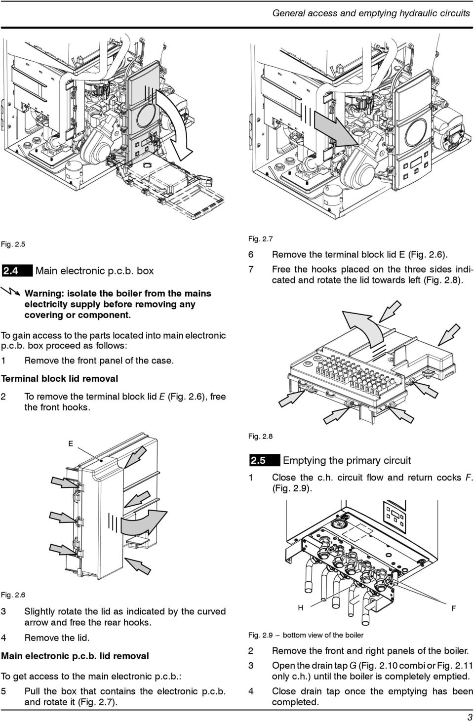 box proceed as follows: 1 Remove the front panel of the case. Terminal block lid removal 2 To remove the terminal block lid E (Fig. 2.6), free the front hooks. E Fig. 2.8 2.