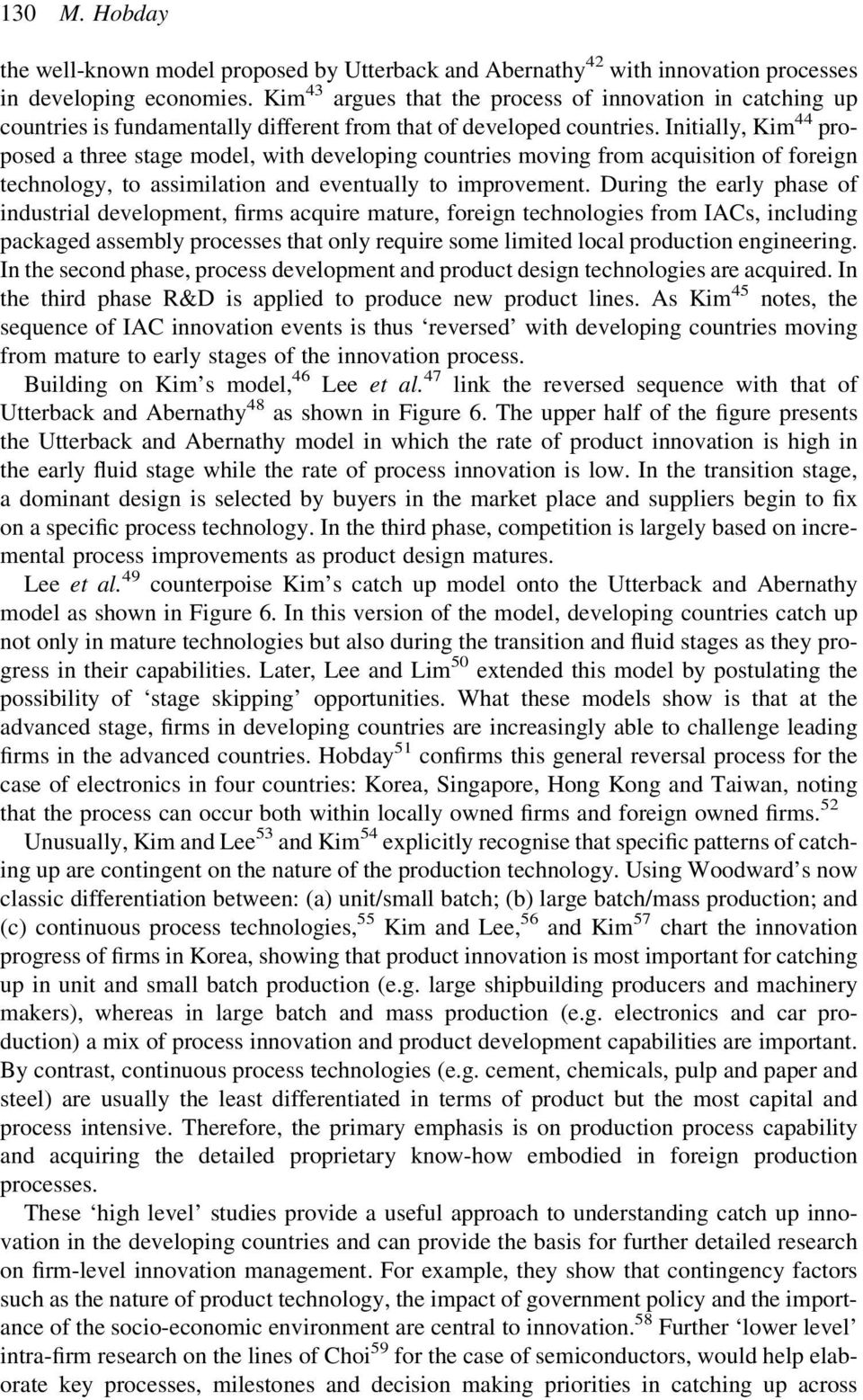 Initially, Kim 44 proposed a three stage model, with developing countries moving from acquisition of foreign technology, to assimilation and eventually to improvement.