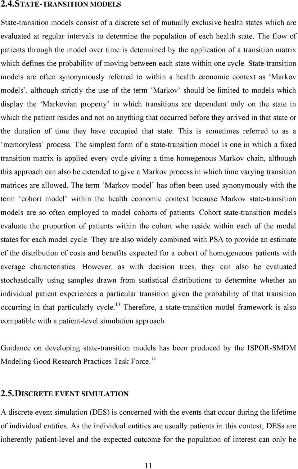 State-transition models are often synonymously referred to within a health economic context as Markov models, although strictly the use of the term Markov should be limited to models which display