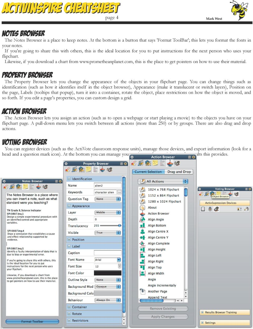 prometheanplanet.com, this is the place to get pointers on how to use their material. Property Browser The Property Browser lets you change the appearance of the objects in your flipchart page.