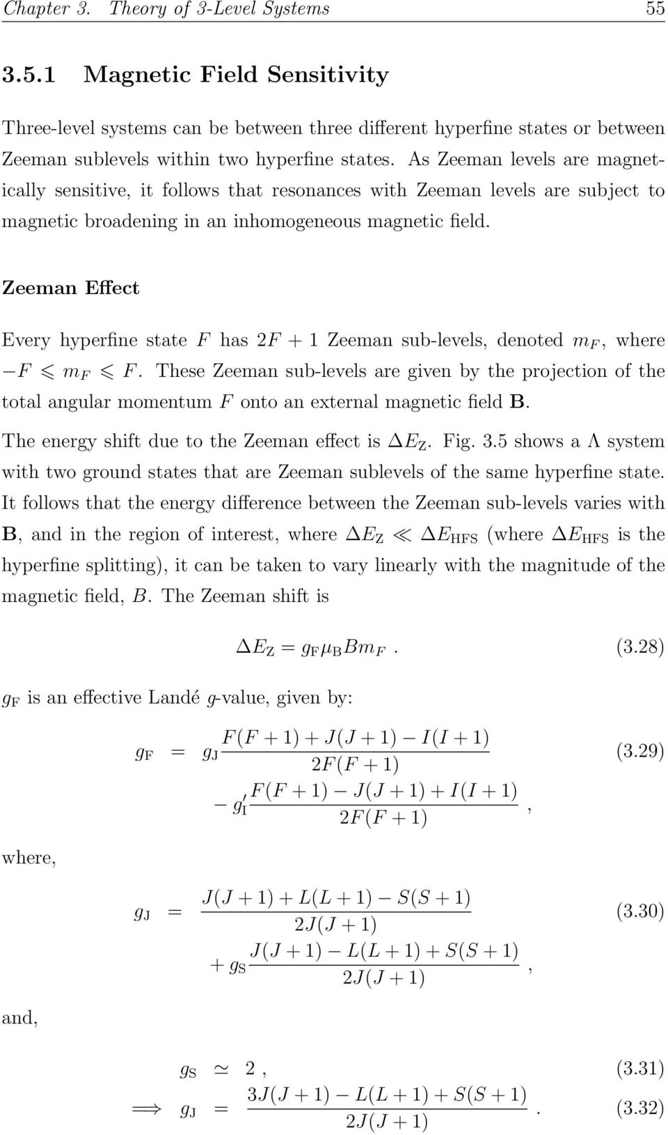 Zeeman Effect Every hyperfine state F has F + 1 Zeeman sub-levels, denoted m F, where F m F F.
