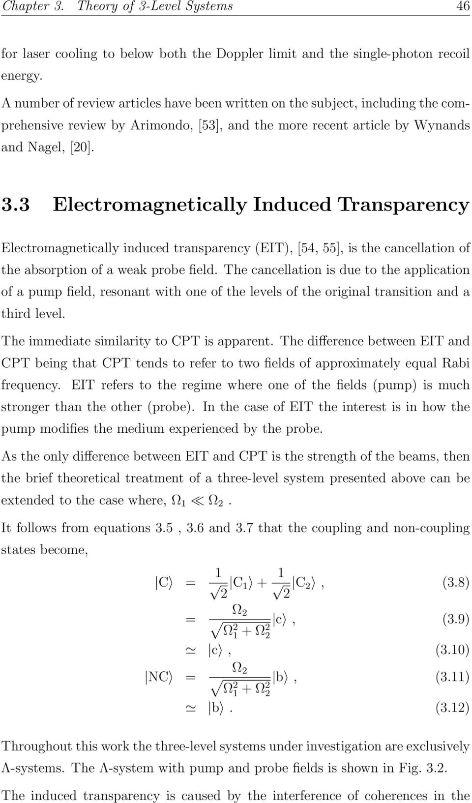 3 Electromagnetically Induced Transparency Electromagnetically induced transparency (EIT), [54, 55], is the cancellation of the absorption of a weak probe field.