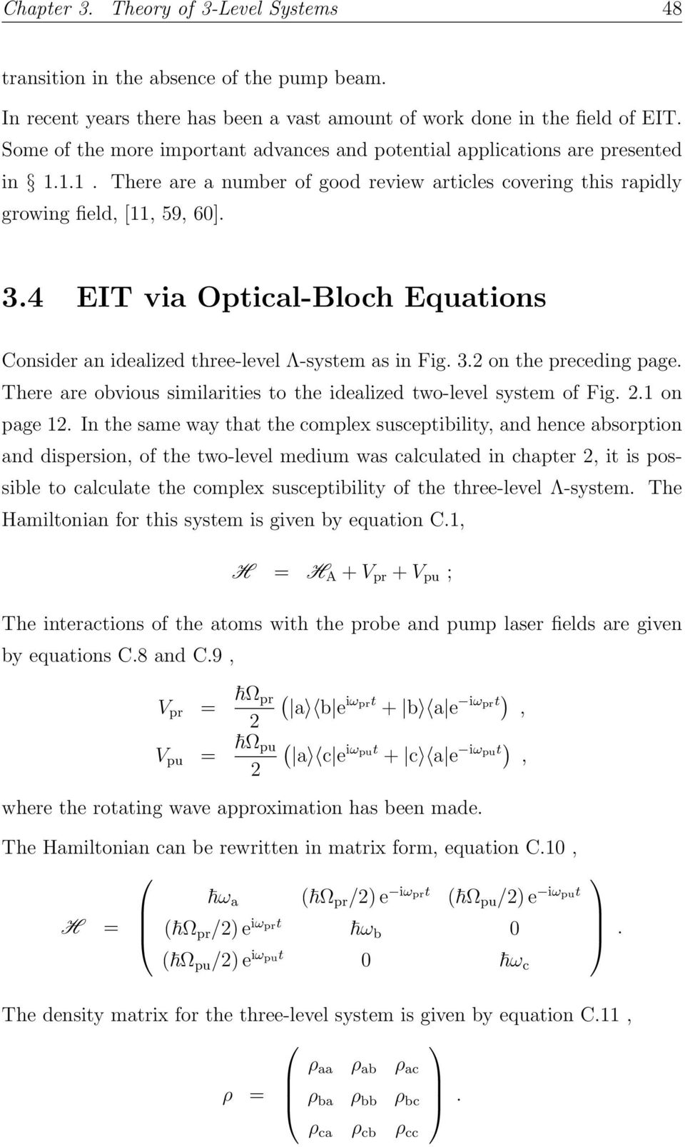 4 EIT via Optical-Bloch Equations Consider an idealized three-level Λ-system as in Fig. 3. on the preceding page. There are obvious similarities to the idealized two-level system of Fig..1 on page 1.