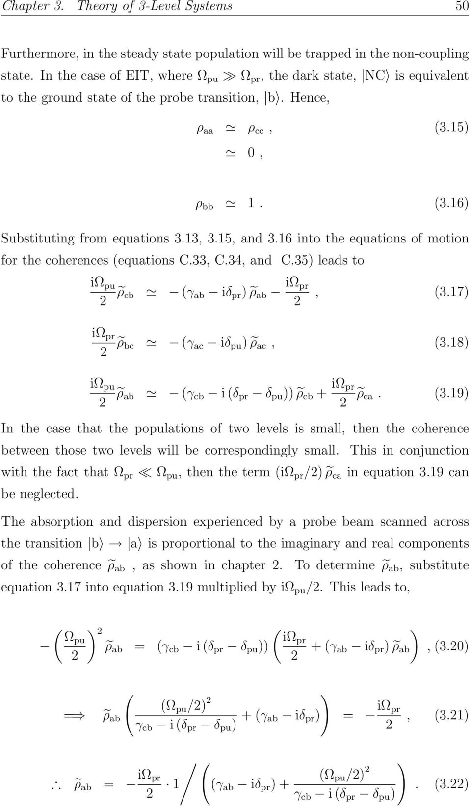 15, and 3.16 into the equations of motion for the coherences (equations C.33, C.34, and C.35) leads to iω pu ρ cb (γ ab iδ pr ) ρ ab iω pr, (3.17) iω pr ρ bc (γ ac iδ pu ) ρ ac, (3.
