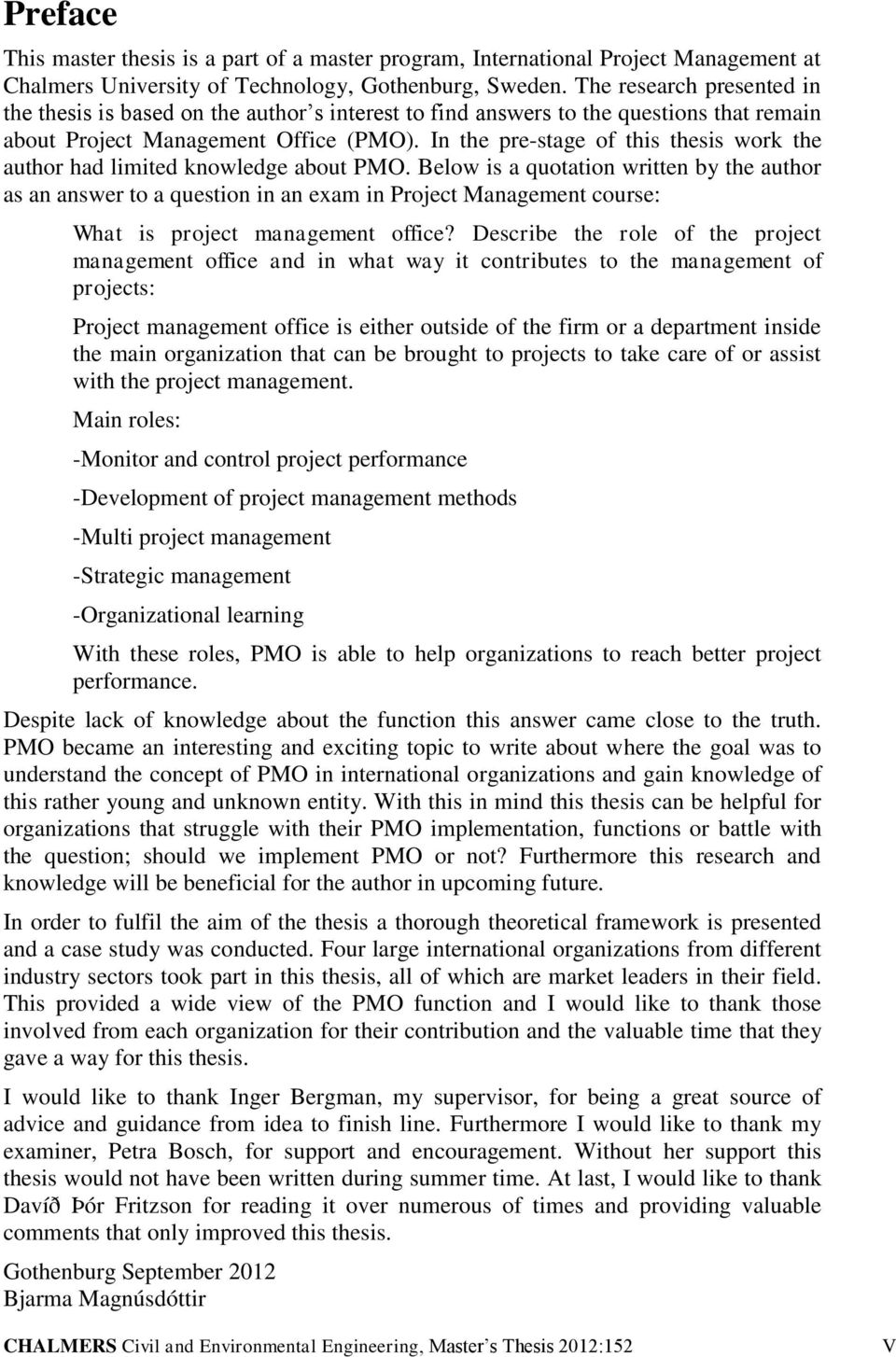thesis project management office Department of computer science and information systems jyväskylä  project  managers, and the most important success factors of deployment projects as  those  process of this thesis to the point, is begging to be quoted.