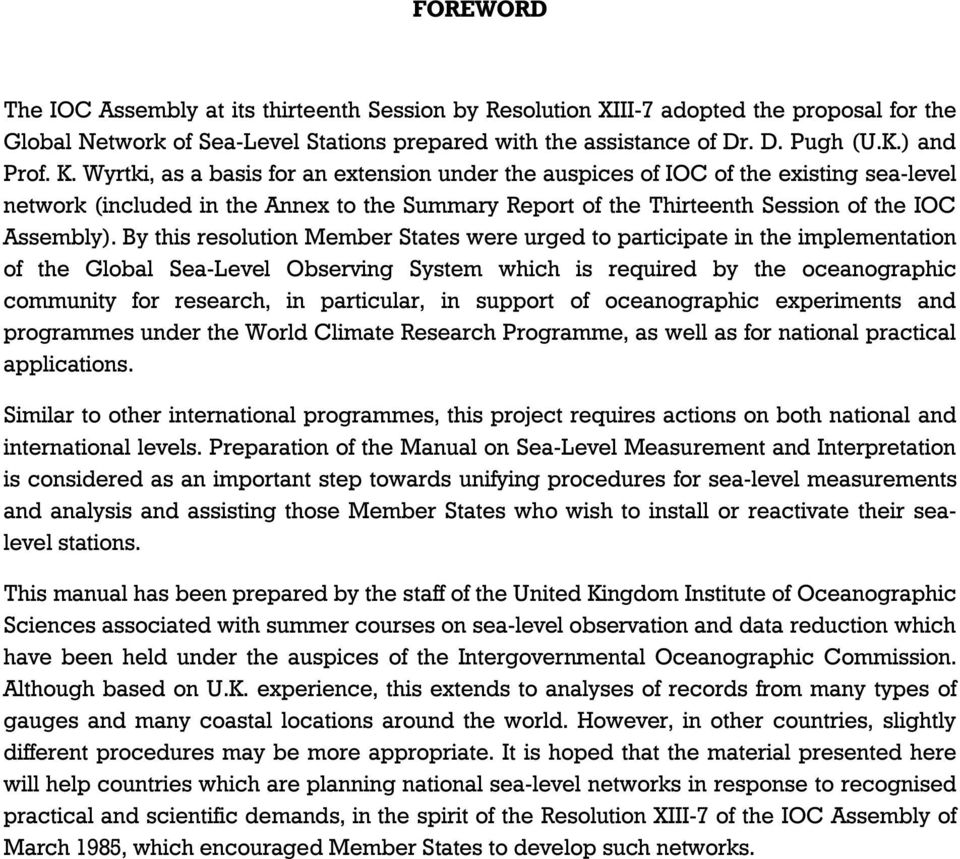 By this resolution Member States were urged to participate in the implementation of the Global Sea-Level Observing System which is required by the oceanographic community for research, in particular,
