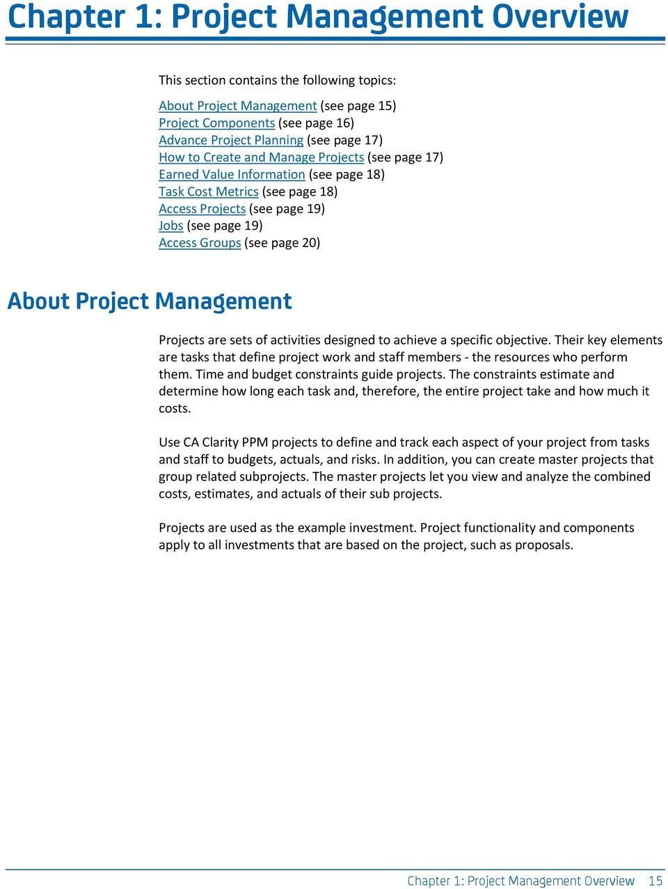 Project Management Projects are sets of activities designed to achieve a specific objective. Their key elements are tasks that define project work and staff members - the resources who perform them.
