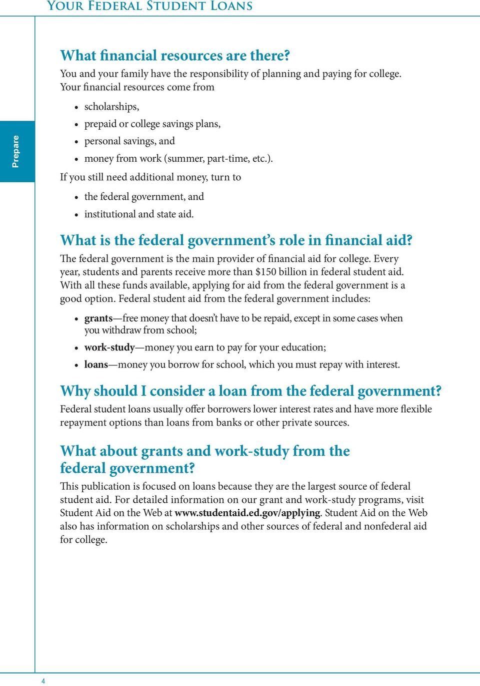 If you still need additional money, turn to the federal government, and institutional and state aid. What is the federal government s role in financial aid?