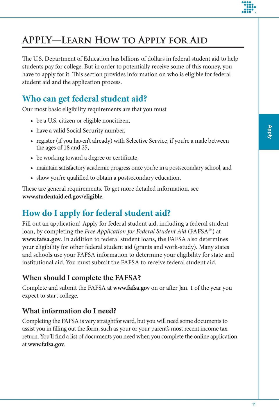 Who can get federal student aid? Our most basic eligibility requirements are that you must be a U.S.