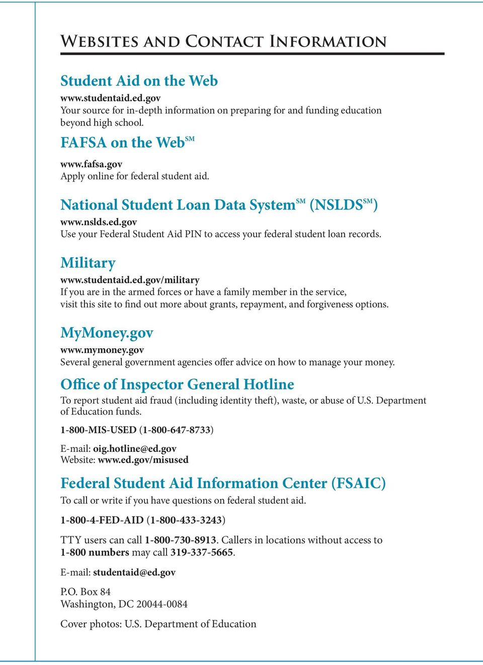 Military www.studentaid.ed.gov/military If you are in the armed forces or have a family member in the service, visit this site to find out more about grants, repayment, and forgiveness options.