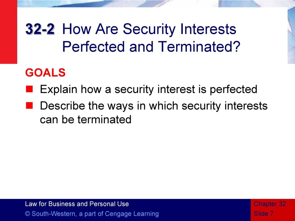 Explain how a security interest is perfected Describe
