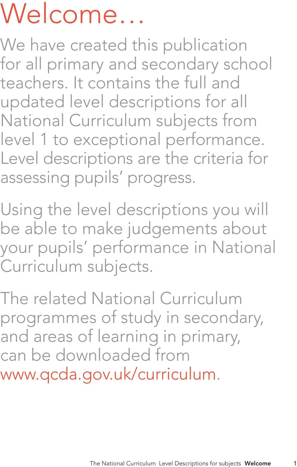 Level descriptions are the criteria for assessing pupils progress.