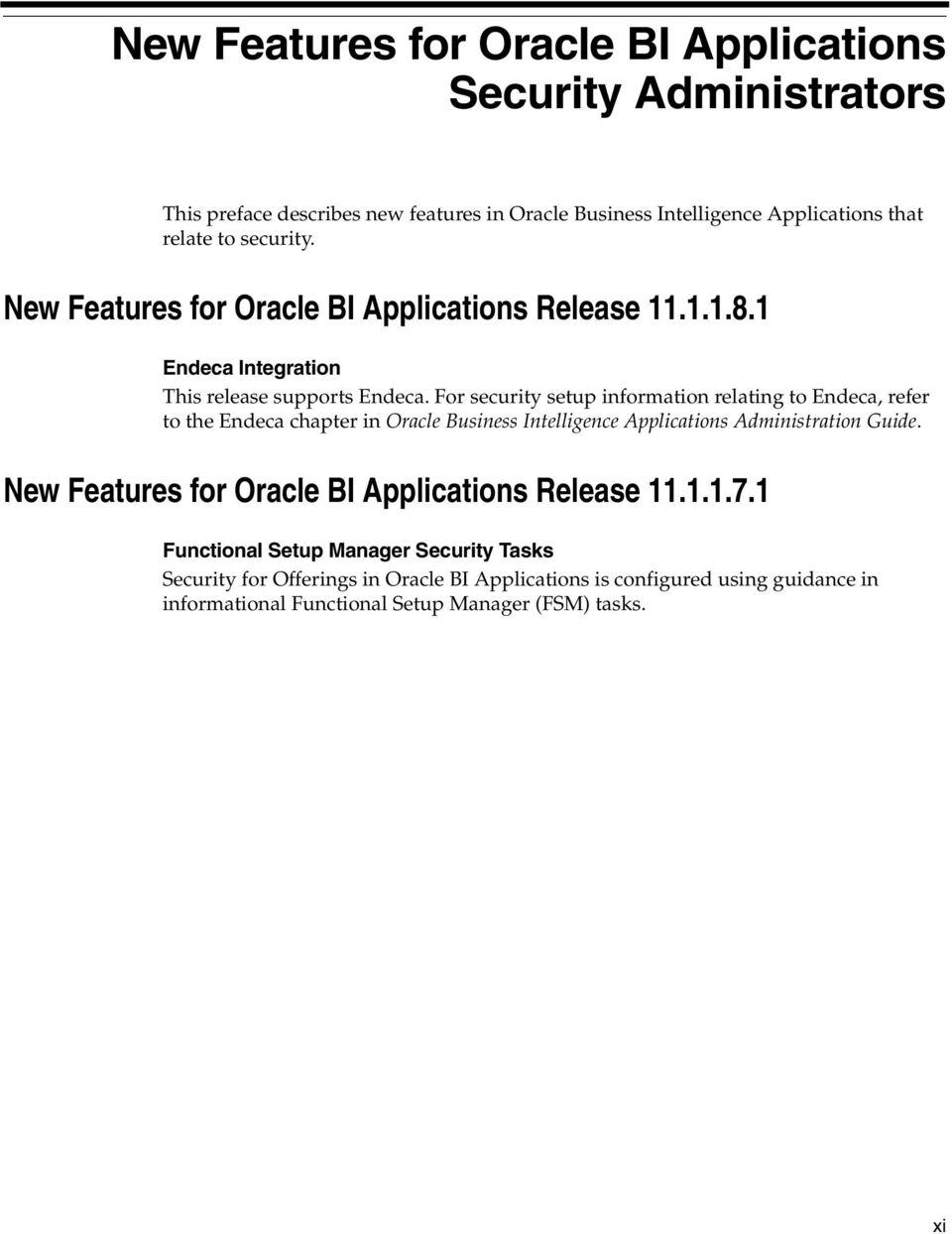 For security setup information relating to Endeca, refer to the Endeca chapter in Oracle Business Intelligence Applications Administration Guide.