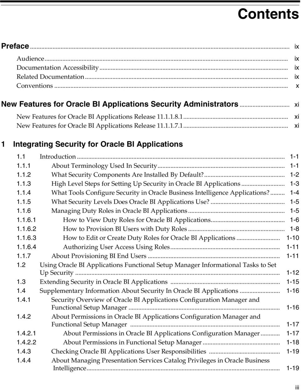 1 Introduction... 1-1 1.1.1 About Terminology Used In Security... 1-1 1.1.2 What Security Components Are Installed By Default?... 1-2 1.1.3 High Level Steps for Setting Up Security in Oracle BI Applications.