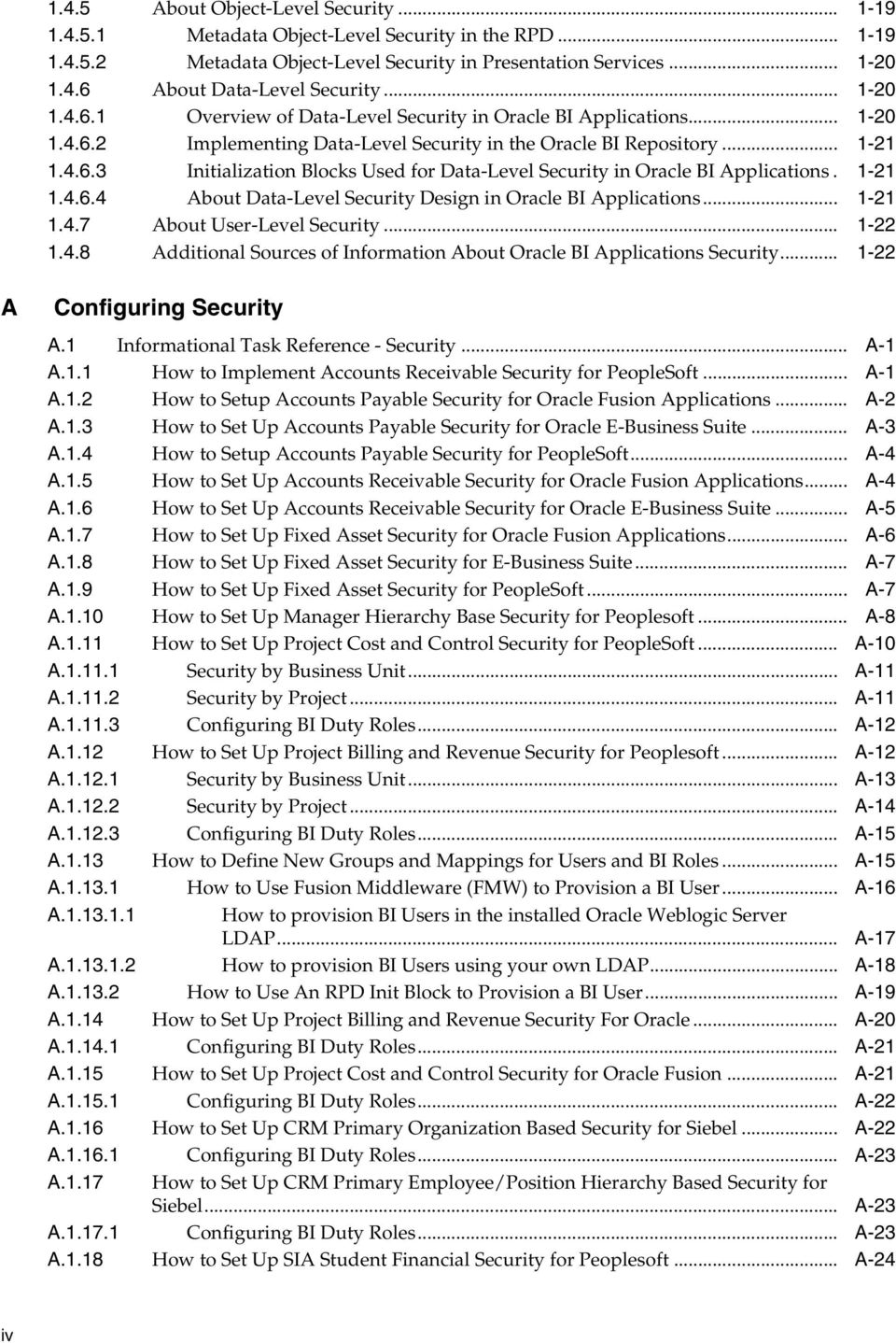1-21 1.4.6.4 About Data-Level Security Design in Oracle BI Applications... 1-21 1.4.7 About User-Level Security... 1-22 1.4.8 Additional Sources of Information About Oracle BI Applications Security.
