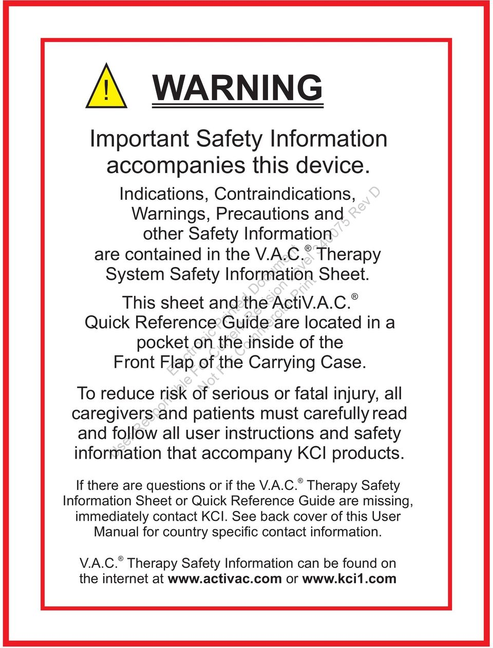 To reduce risk of serious or fatal injury, all caregivers and patients must carefully read and follow all user instructions and safety information that accompany KCI products.