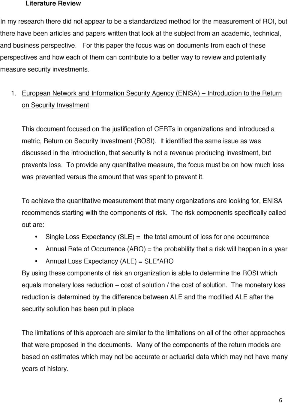 For this paper the focus was on documents from each of these perspectives and how each of them can contribute to a better way to review and potentially measure security investments. 1.