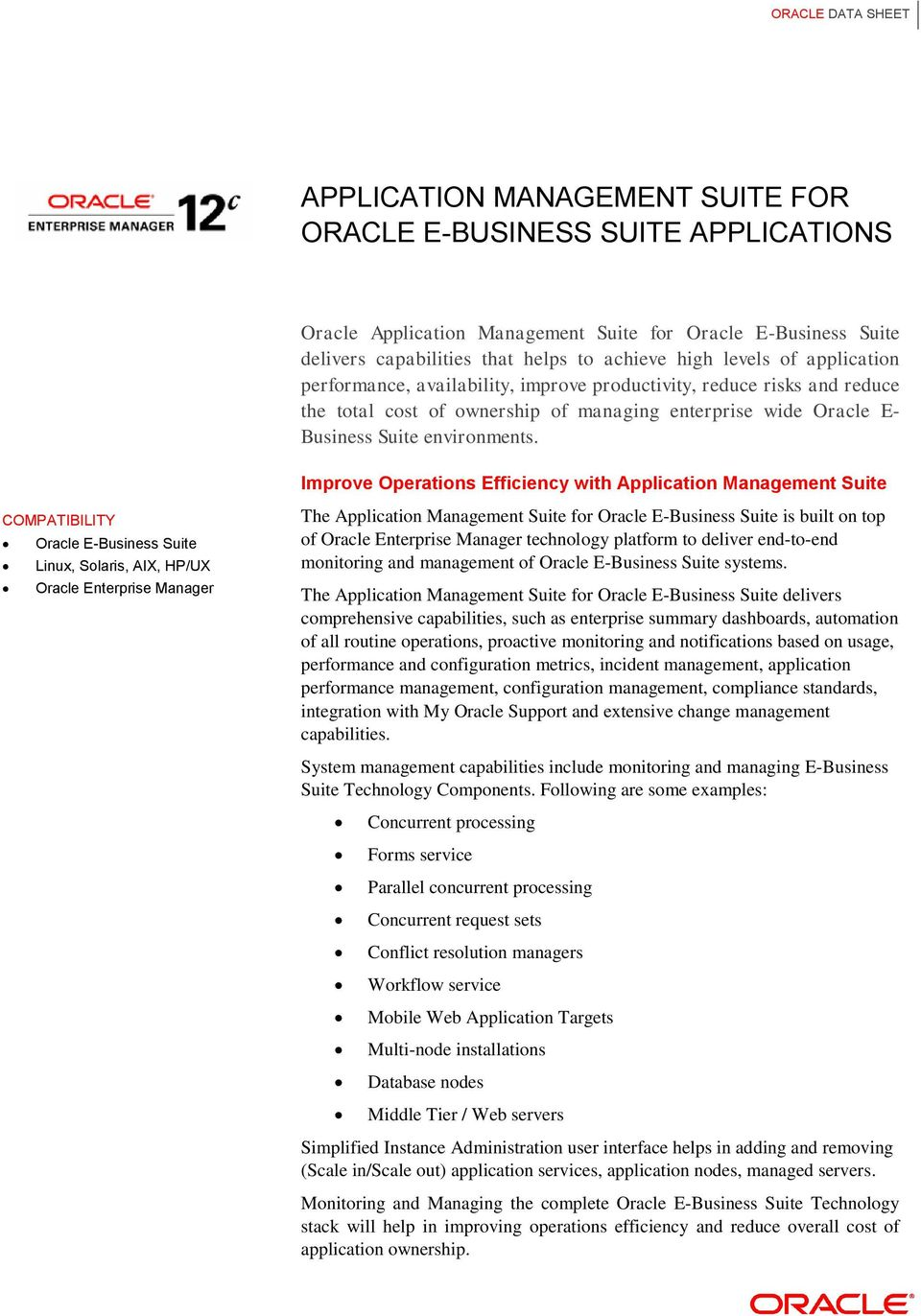 Improve Operations Efficiency with Application Management Suite COMPATIBILITY Oracle E-Business Suite Linux, Solaris, AIX, HP/UX Oracle Enterprise Manager The Application Management Suite for Oracle