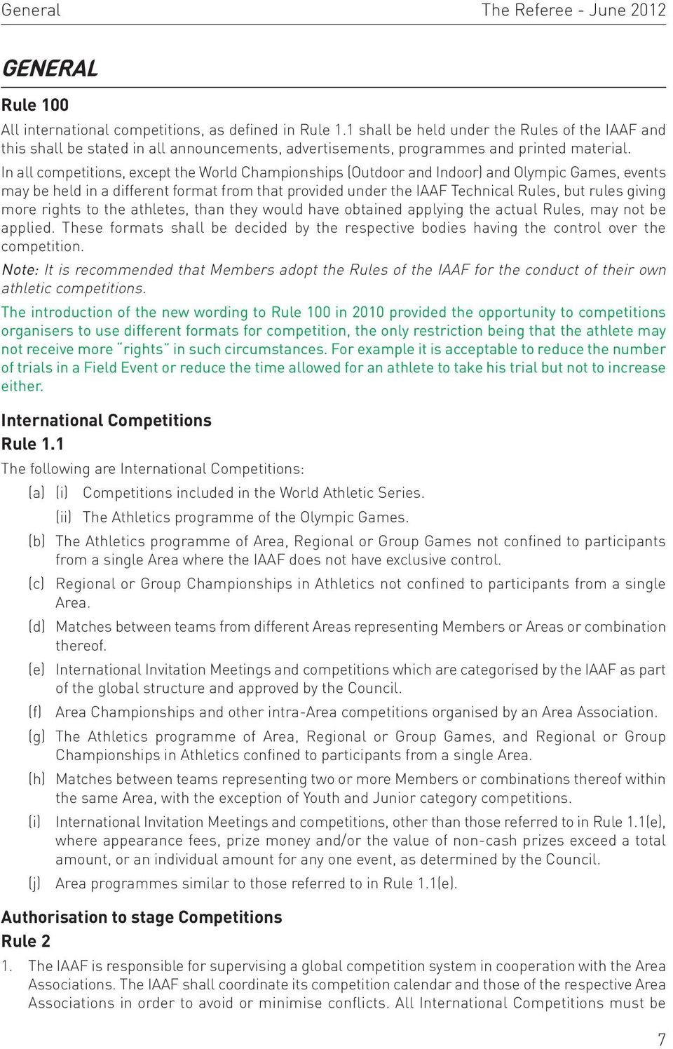 In all competitions, except the World Championships (Outdoor and Indoor) and Olympic Games, events may be held in a different format from that provided under the IAAF Technical Rules, but rules
