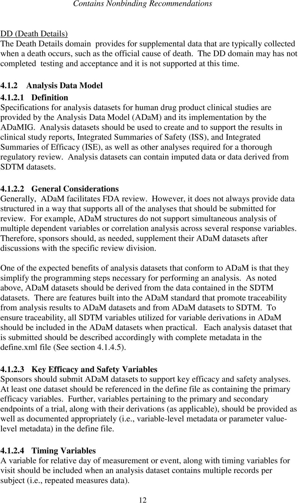 Analysis Data Model 4.1.2.1 Definition Specifications for analysis datasets for human drug product clinical studies are provided by the Analysis Data Model (ADaM) and its implementation by the ADaMIG.
