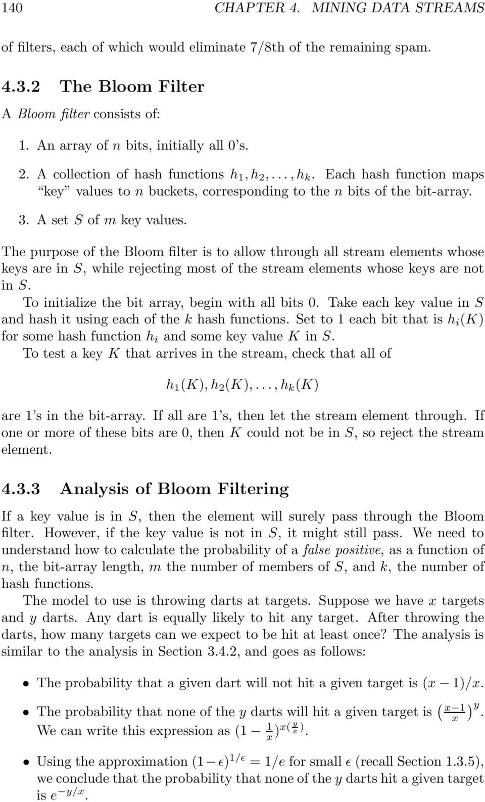 The purpose of the Bloom filter is to allow through all stream elements whose keys are in S, while rejecting most of the stream elements whose keys are not in S.