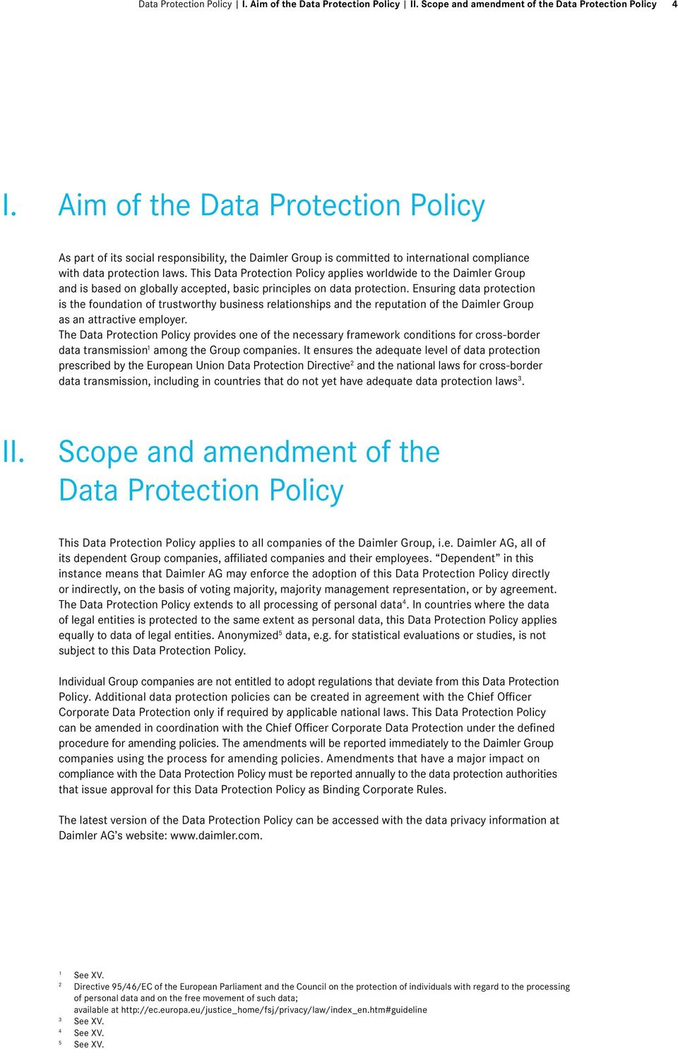This Data Protection Policy applies worldwide to the Daimler Group and is based on globally accepted, basic principles on data protection.