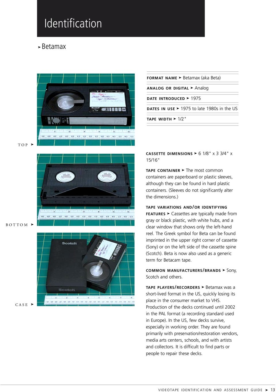 ) BOTTOM CASE TAPE VARIATIONS AND/OR IDENTIFYING FEATURES Cassettes are typically made from gray or black plastic, with white hubs, and a clear window that shows only the left-hand reel.