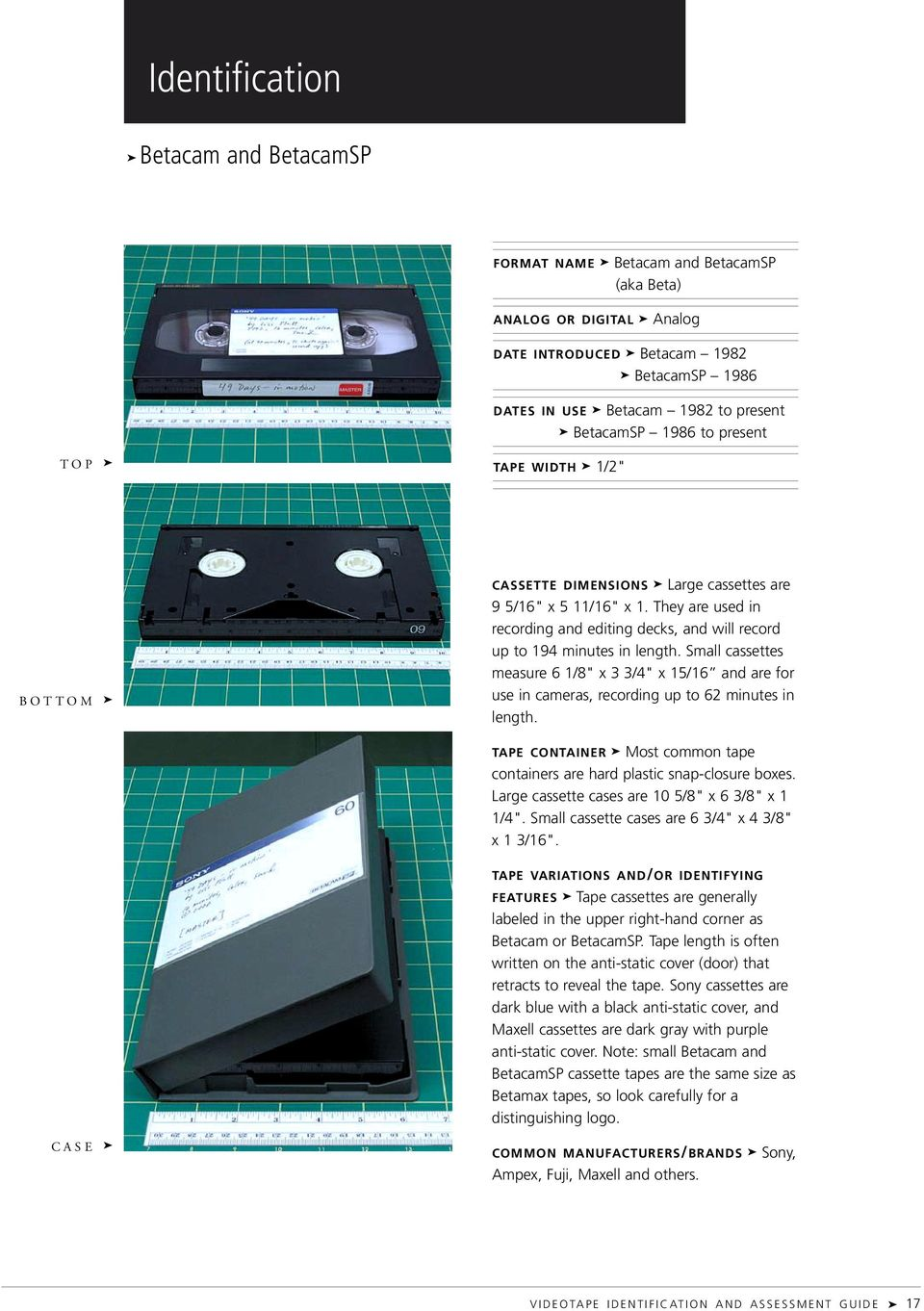 "Small cassettes measure 6 1/8"" x 3 3/4"" x 15/16 and are for use in cameras, recording up to 62 minutes in length. TAPE CONTAINER Most common tape containers are hard plastic snap-closure boxes."