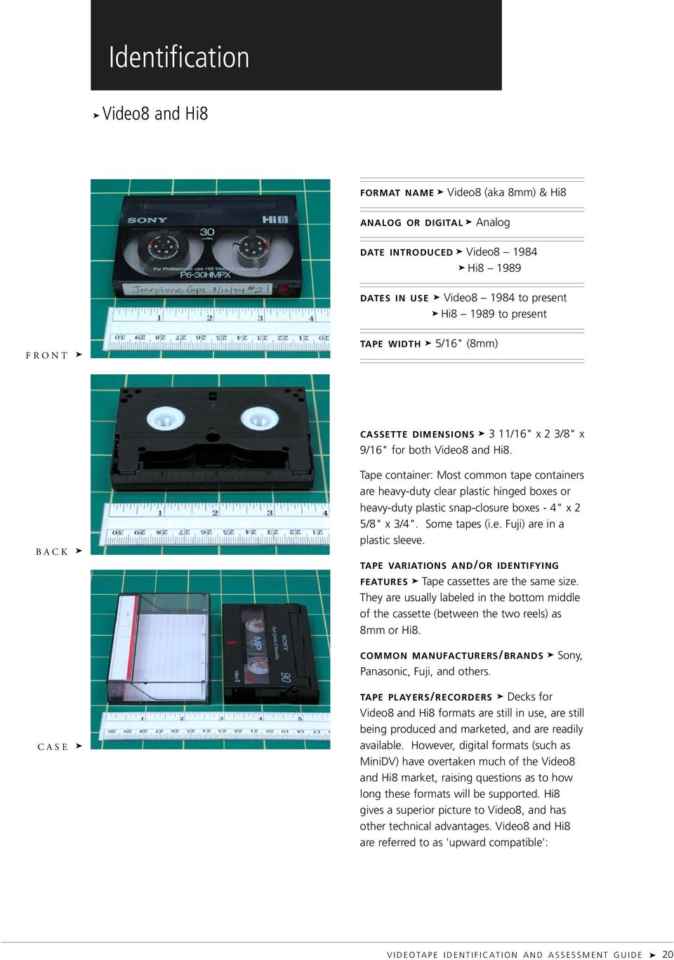 "Tape container: Most common tape containers are heavy-duty clear plastic hinged boxes or heavy-duty plastic snap-closure boxes - 4"" x 2 5/8"" x 3/4"". Some tapes (i.e. Fuji) are in a plastic sleeve."