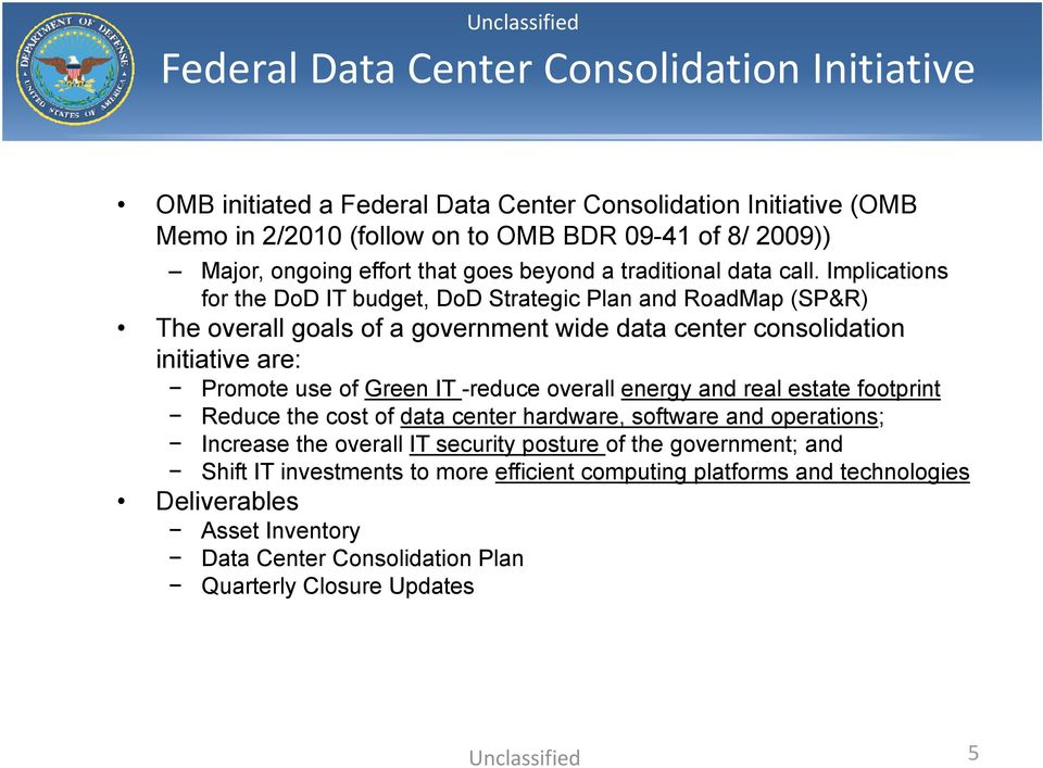Implications for the DoD IT budget, DoD Strategic Plan and RoadMap (SP&R) The overall goals of a government wide data center consolidation initiative are: Promote use of Green IT -reduce