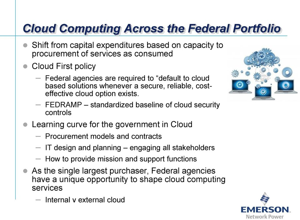 FEDRAMP standardized baseline of cloud security controls Learning curve for the government in Cloud Procurement models and contracts IT design and planning