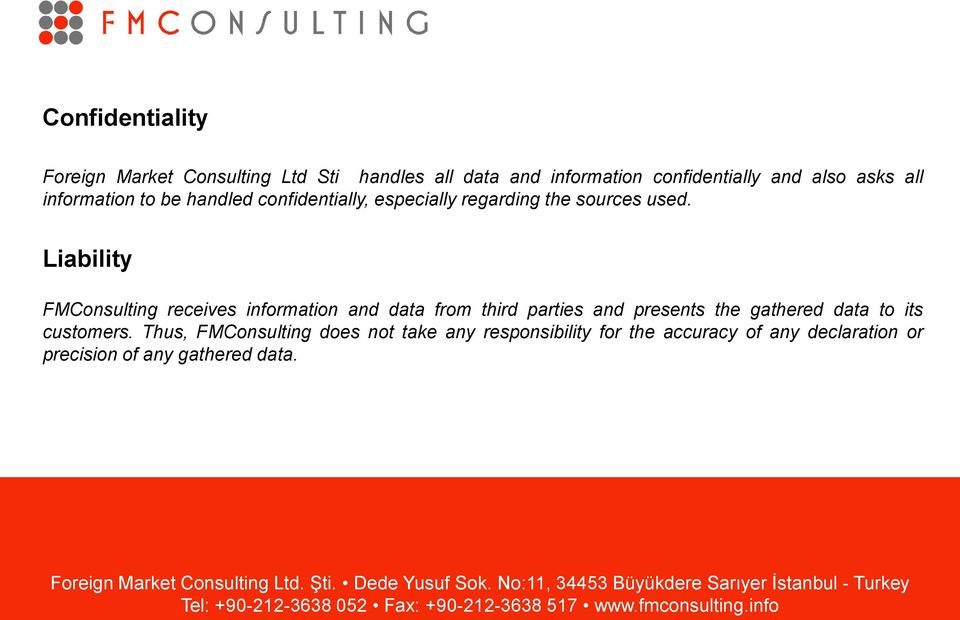 Liability FMConsulting receives information and data from third parties and presents the gathered data to its customers.