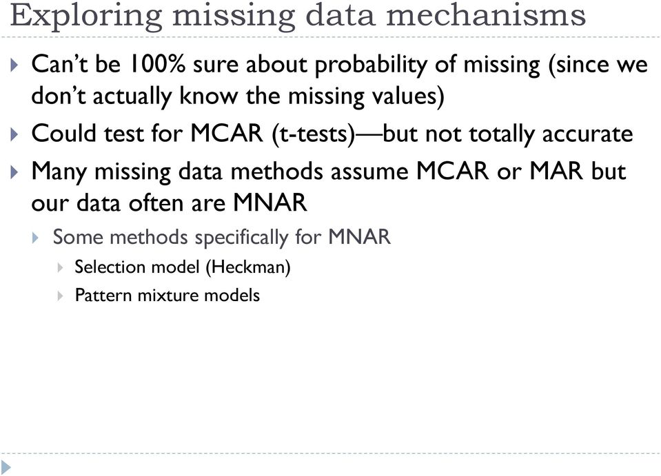 not totally accurate Many missing data methods assume MCAR or MAR but our data often